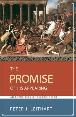 The Promise of His Appearing: An Exposition of Second Peter - Leithart, Peter J