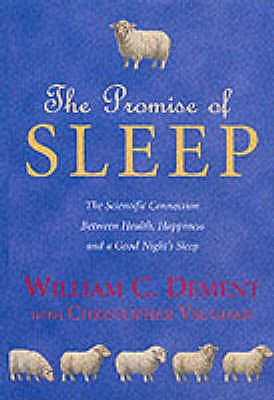 The Promise of Sleep: The Scientific Connection Between Health, Happiness and a Good Night's Sleep - Dement, William C., M.D., Ph.D.