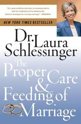 The Proper Care and Feeding of Marriage - Schlessinger, Laura C, Dr.