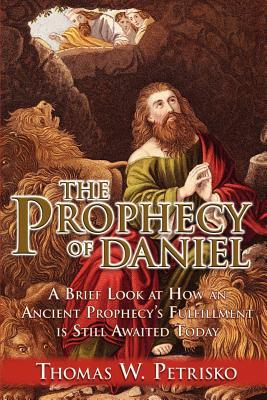 The Prophecy of Daniel - Petrisko, Thomas W, Dr.
