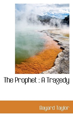 The Prophet: A Tragedy - Taylor, Bayard