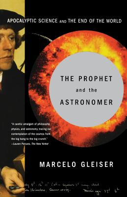The Prophet and the Astronomer: A Scientific Journey to the End of Time - Gleiser, Marcelo