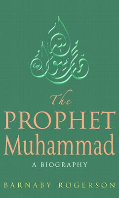 The Prophet Muhammad - Rogerson, Barnaby