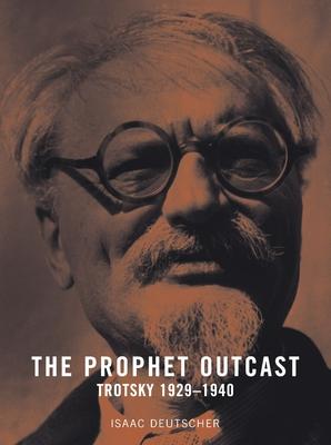 The Prophet Outcast: Trotsky: 1929-1940 - Deutscher, Isaac