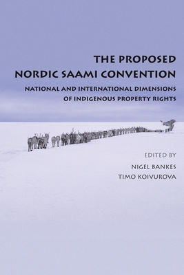 The Proposed Nordic Saami Convention: National and International Dimensions of Indigenous Property Rights - Bankes, Nigel (Editor), and Koivurova, Timo (Editor)
