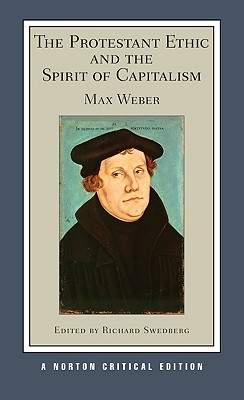 The Protestant Ethic and the Spirit of Capitalism - Weber, Max, and Swedberg, Richard (Editor)