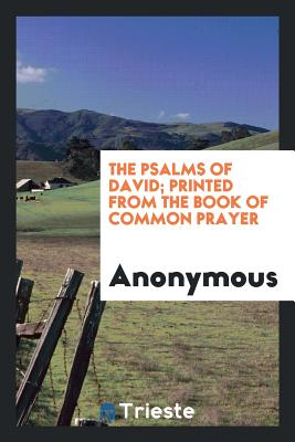 The Psalms of David; Printed from the Book of Common Prayer - Anonymous