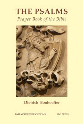 The Psalms: The Prayer Book of the Bible - Bonhoeffer, Dietrich, and Mary, Sister Isabel (Translated by)