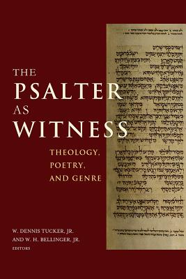 The Psalter as Witness: Theology, Poetry, and Genre - Tucker, W Dennis, Jr. (Editor), and Bellinger, W H (Editor)