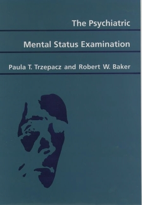 The Psychiatric Mental Status Examination - Trzepacz, Paula T, and Baker, Robert W