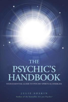 The Psychic's Handbook: Your Essential Guide to Psycho-Spiritual Energies - Soskin, Julie