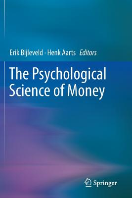 The Psychological Science of Money - Bijleveld, Erik (Editor), and Aarts, Henk (Editor)