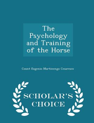 The Psychology and Training of the Horse - Scholar's Choice Edition - Martinengo Cesaresco, Count Eugenio
