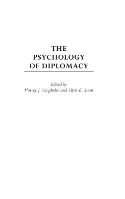 The Psychology of Diplomacy - Langholtz, Harvey