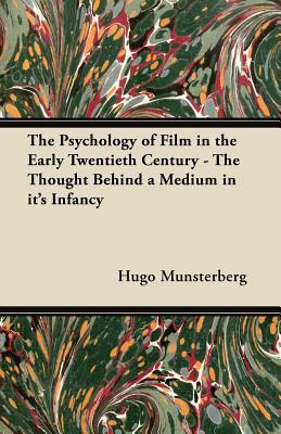 The Psychology of Film in the Early Twentieth Century - The Thought Behind a Medium in it's Infancy - Munsterberg, Hugo