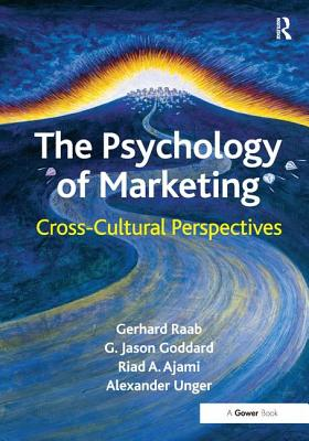 The Psychology of Marketing: Cross-Cultural Perspectives - Raab, Gerhard, and Goddard, G. Jason, Mr., and Ajami, Riad A.