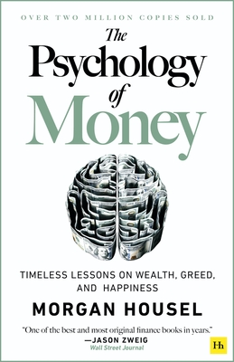 The Psychology of Money: Timeless Lessons on Wealth, Greed, and Happiness - Housel, Morgan