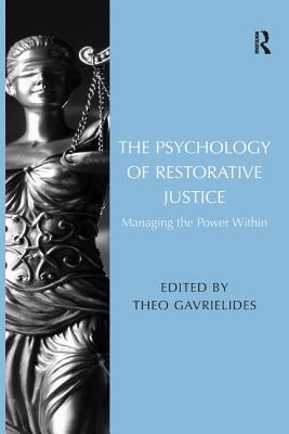 The Psychology of Restorative Justice: Managing the Power Within - Gavrielides, Theo (Editor)