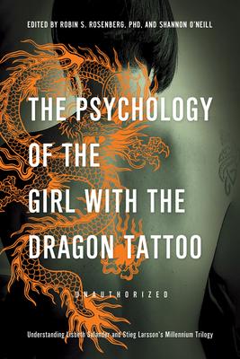 The Psychology of the Girl with the Dragon Tattoo: Understanding Lisbeth Salander and Stieg Larsson's Millennium Trilogy - Rosenberg, Robin S (Editor)