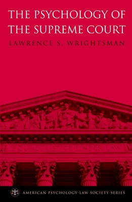 The Psychology of the Supreme Court - Wrightsman, Lawrence S, Dr.