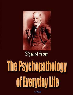 The Psychopathology of Everyday Life - Freud, Sigmund