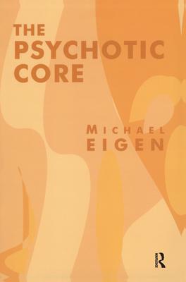 The Psychotic Core - Eigen, Michael