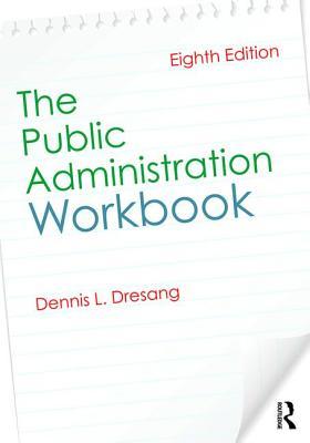 The Public Administration Workbook - Dresang, Dennis L