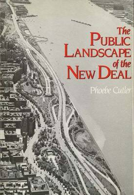 The Public Landscape of the New Deal - Cutler, Phoebe