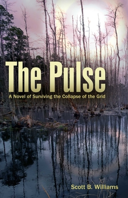 The Pulse: A Novel of Surviving the Collapse of the Grid - Williams, Scott B