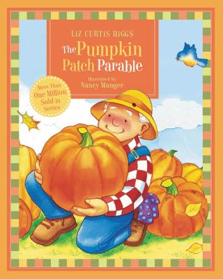 The Pumpkin Patch Parable - Higgs, Liz Curtis
