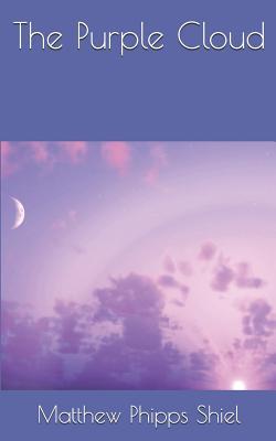 The Purple Cloud - Shiel, Matthew Phipps