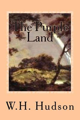 The Purple Land - Hudson, W H, and Ballin, G-Ph (Editor)