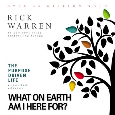 The Purpose Driven Life: What on Earth am I Here For? - Warren, Rick, Dr., Min (Narrator)