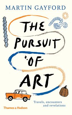 The Pursuit of Art: Travels, Encounters and Revelations - Gayford, Martin