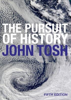 The Pursuit of History: Aims, Methods and New Directions in the Study of Modern History - Tosh, John, Professor