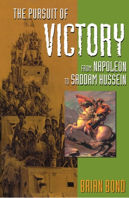 The Pursuit of Victory: From Napoleon to Saddam Hussein - Bond, Brian
