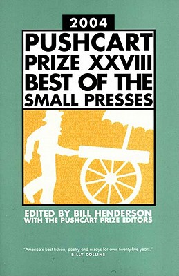 The Pushcart Prize XXVIII: Best of the Small Presses - Henderson, Bill (Editor)