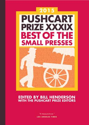 The Pushcart Prize XXXIX: Best of the Small Presses 2015 Edition - Henderson, Bill, and The Pushcart Prize (Editor)