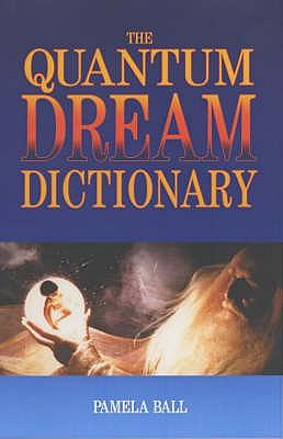 The Quantum Dream Dictionary - Ball, Pamela J.