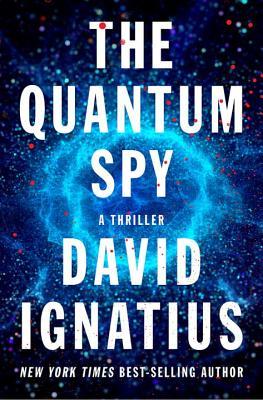 The Quantum Spy: A Thriller - Ignatius, David
