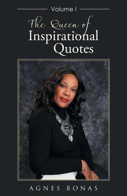 The Queen of Inspirational Quotes: Volume I - Bonas, Agnes
