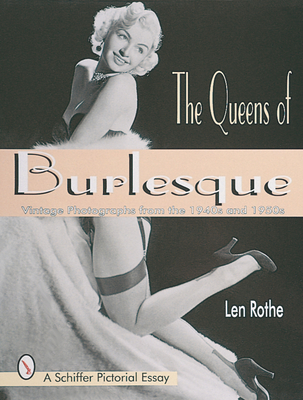 The Queens of Burlesque: Vintage Photographs from the 1940s and 1950s - Rothe, Len