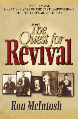 The Quest for Revival: Experiencing Great Revivals of the Past, Empowering You for God's Move Today! - McIntosh, Ron