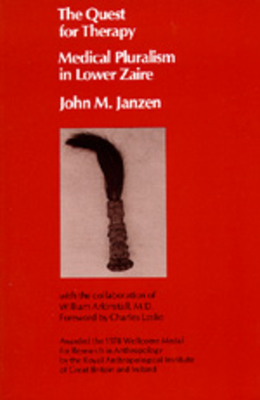 The Quest for Therapy in Lower Zaire, 1 - Janzen, John M, and Leslie, Charles (Foreword by), and Arkinstall, William (Contributions by)
