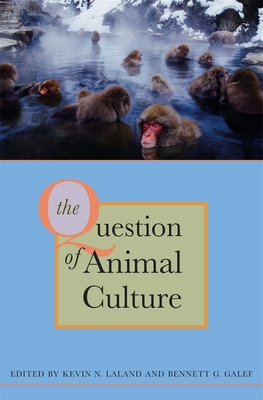 The Question of Animal Culture - Laland, Kevin N (Editor), and Galef, Bennett G (Editor), and Hill, Kim (Contributions by)