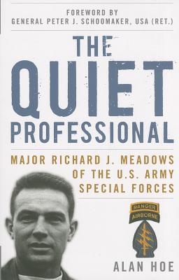 The Quiet Professional: Major Richard J. Meadows of the U.S. Army Special Forces - Hoe, Alan, and Schoomaker, Peter J, General (Foreword by)
