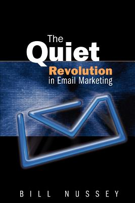 The Quiet Revolution in Email Marketing - Nussey, Bill