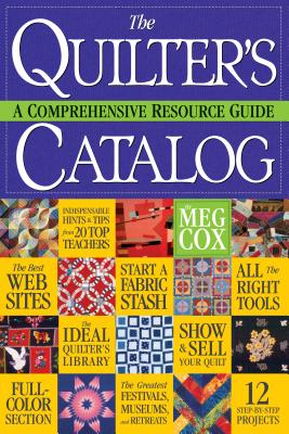The Quilter's Catalog: A Comprehensive Resource Guide - Cox, Meg, and Giovan, Tria (Photographer)