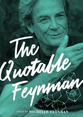 The Quotable Feynman - Feynman, Richard P, and Feynman, Michelle (Editor), and Cox, Brian, Dr. (Foreword by)