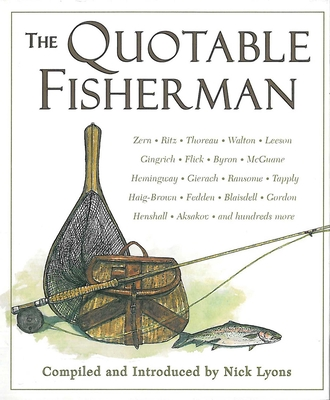 The Quotable Fisherman - Lyons, Nick (Compiled by)